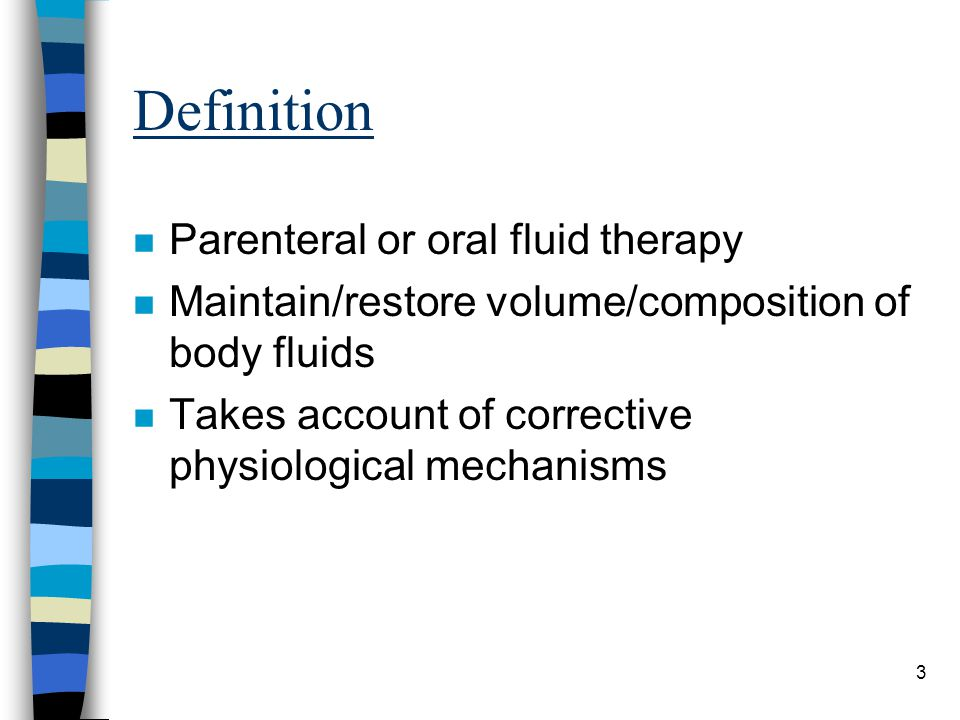 3 Definition n Parenteral or oral fluid therapy n Maintain/restore volume/composition of body fluids n Takes account of corrective physiological mecha