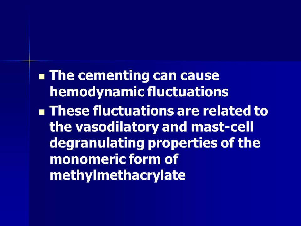 Bone Cement- Hypotension The placement of the prosthesis involve the use of methylmethacrylate ( bone cement )