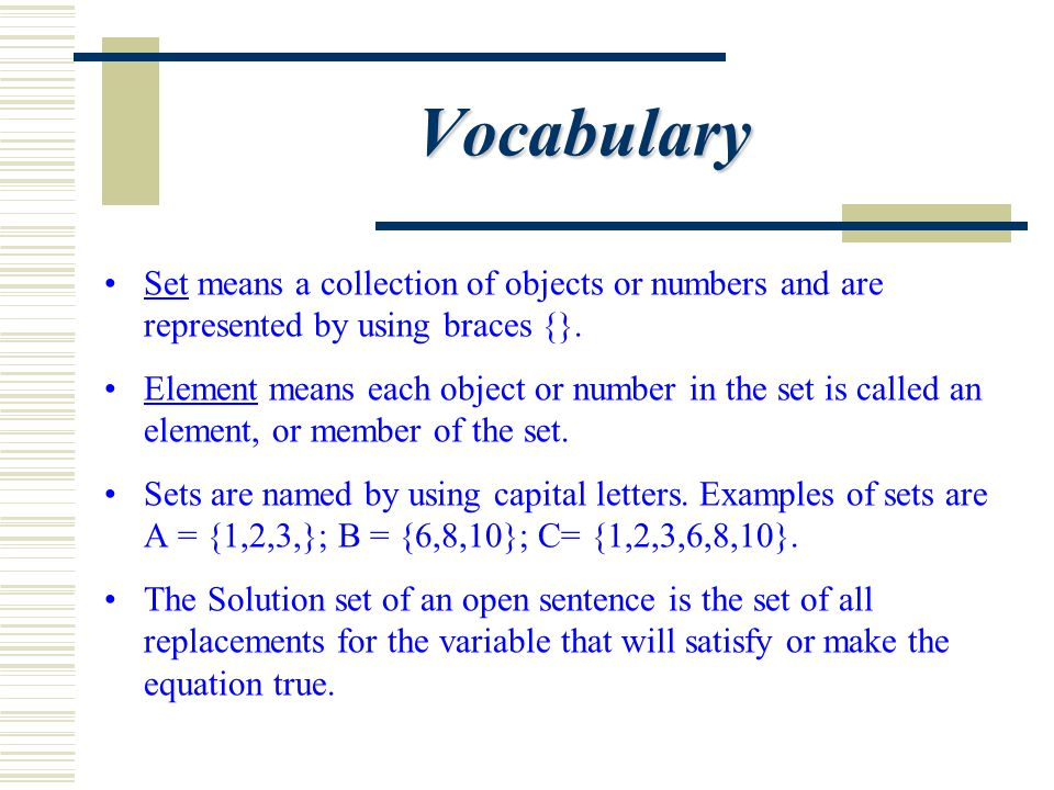 Vocabulary Set means a collection of objects or numbers and are represented by using braces {}. Element means each object or number in the set is call