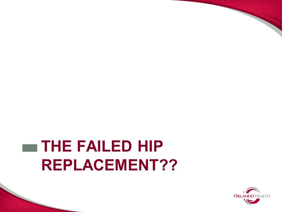 THE FAILED HIP REPLACEMENT