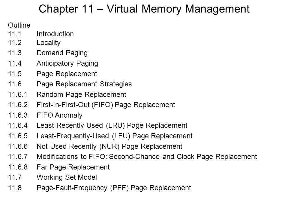 Chapter 11 – Virtual Memory Management Outline 11.1 Introduction 11.2Locality 11.3Demand Paging 11.4Anticipatory Paging 11.5Page Replacement 11.6Page