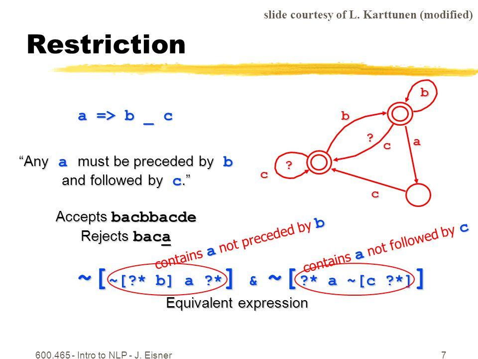 600.465 - Intro to NLP - J.Eisner7 Restriction . c b b c .