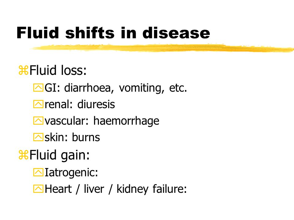Fluid shifts in disease zFluid loss: yGI: diarrhoea, vomiting, etc.