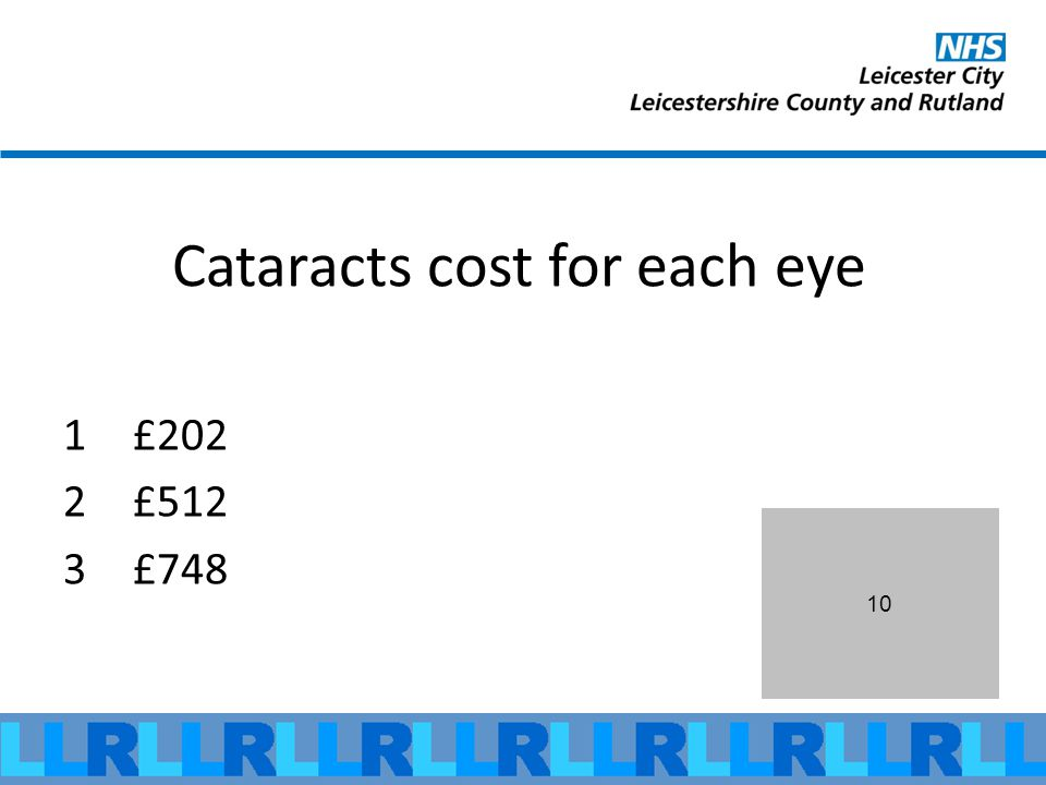 10 Cataracts cost for each eye 1£202 2£512 3£748