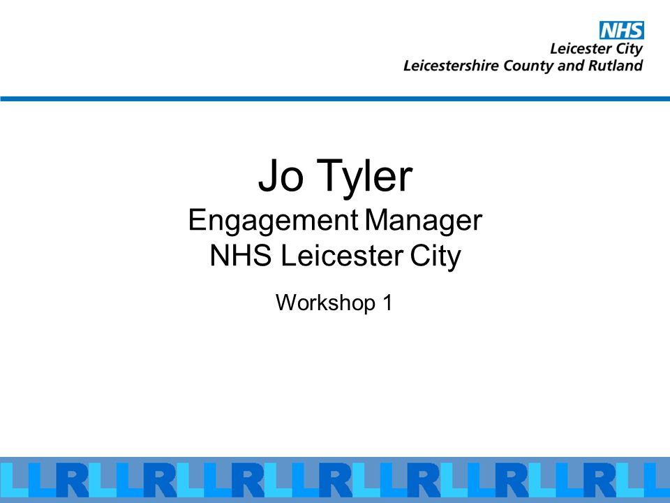 Jo Tyler Engagement Manager NHS Leicester City Workshop 1