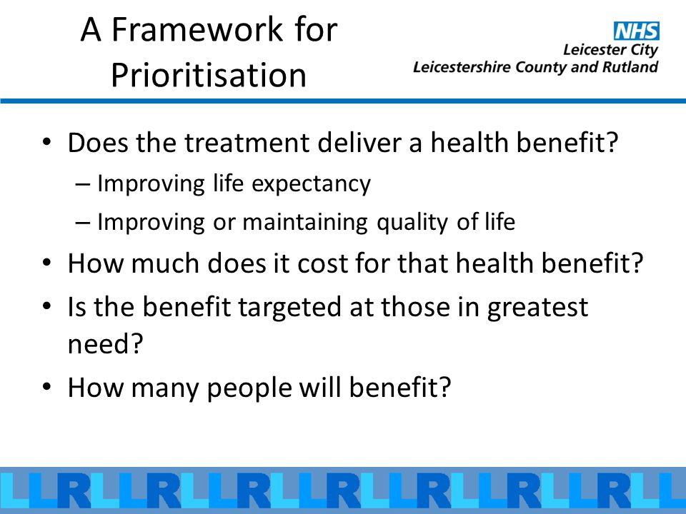 A Framework for Prioritisation Does the treatment deliver a health benefit.