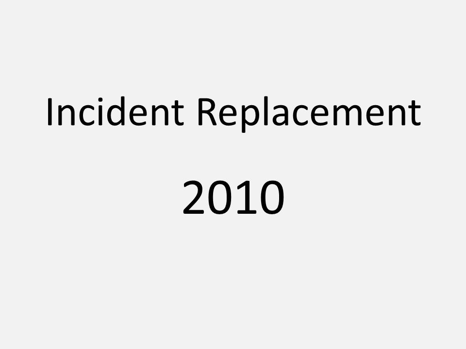 Incident Replacement 2010