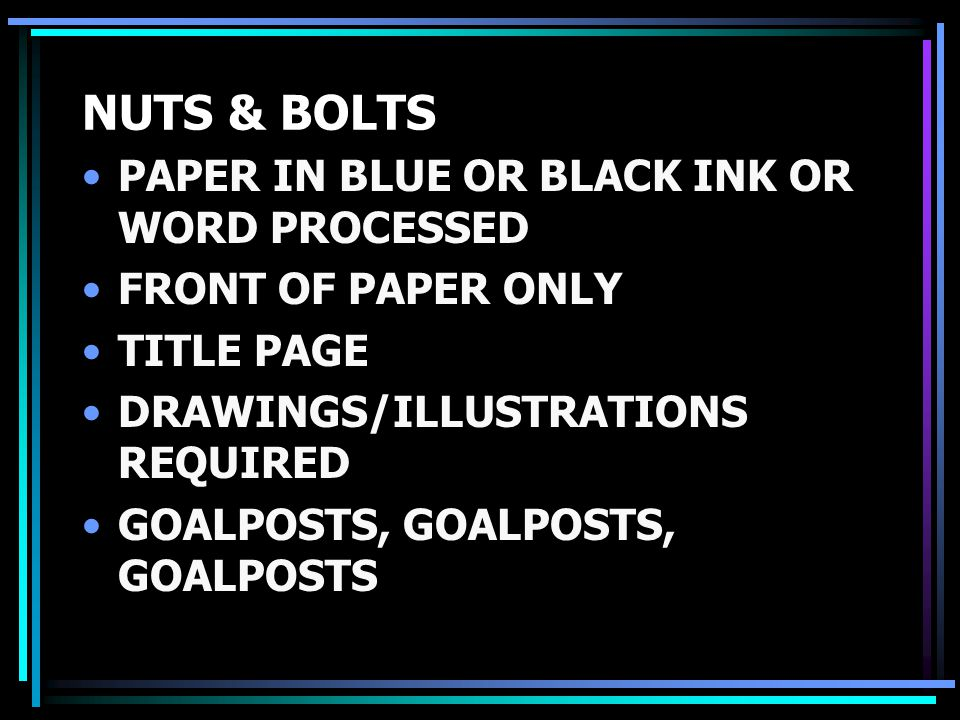 NUTS & BOLTS PAPER IN BLUE OR BLACK INK OR WORD PROCESSED FRONT OF PAPER ONLY TITLE PAGE DRAWINGS/ILLUSTRATIONS REQUIRED GOALPOSTS, GOALPOSTS, GOALPOSTS
