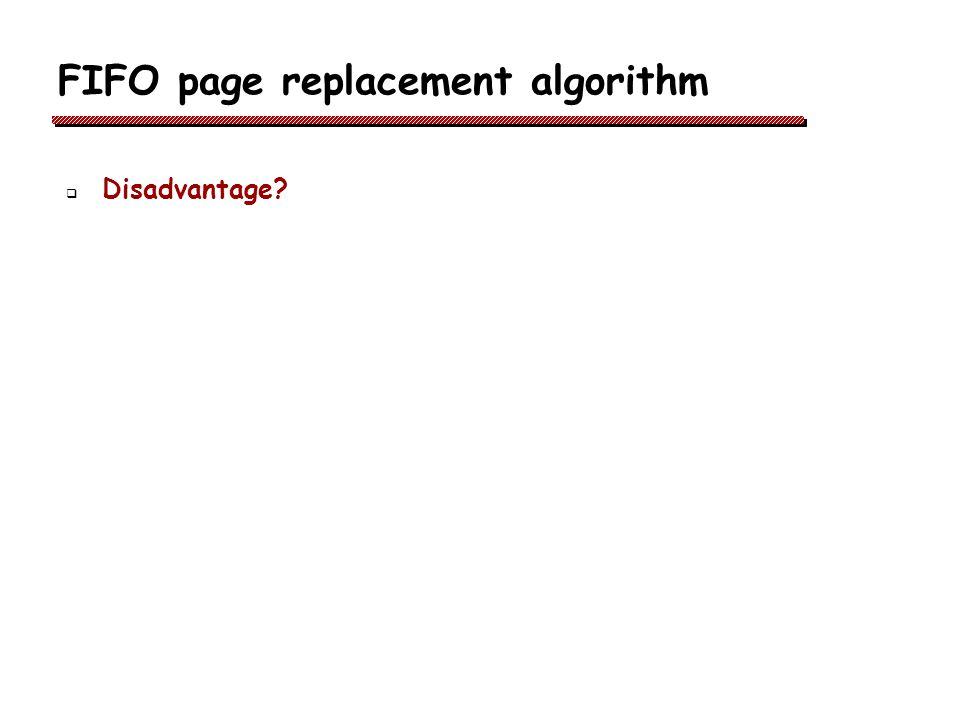 FIFO page replacement algorithm Disadvantage?