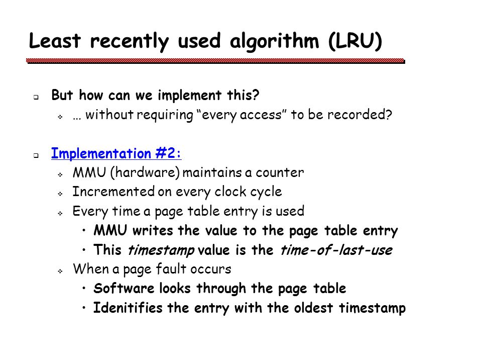 Least recently used algorithm (LRU) But how can we implement this.
