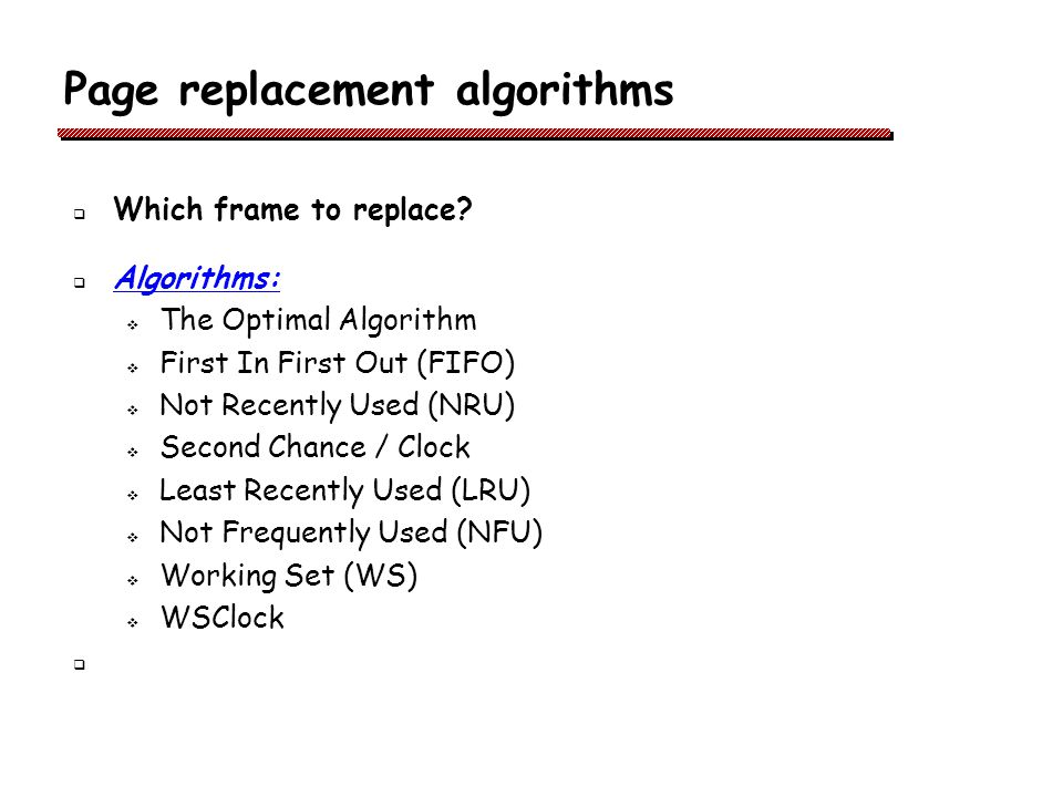 Page replacement algorithms Which frame to replace.
