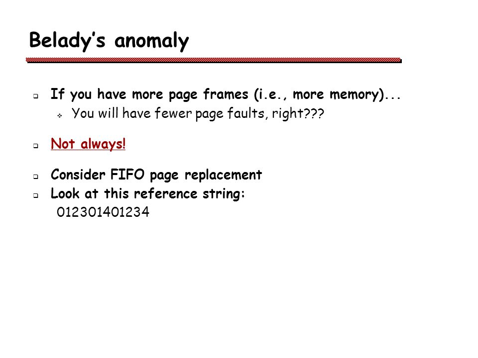 Beladys anomaly If you have more page frames (i.e., more memory)...
