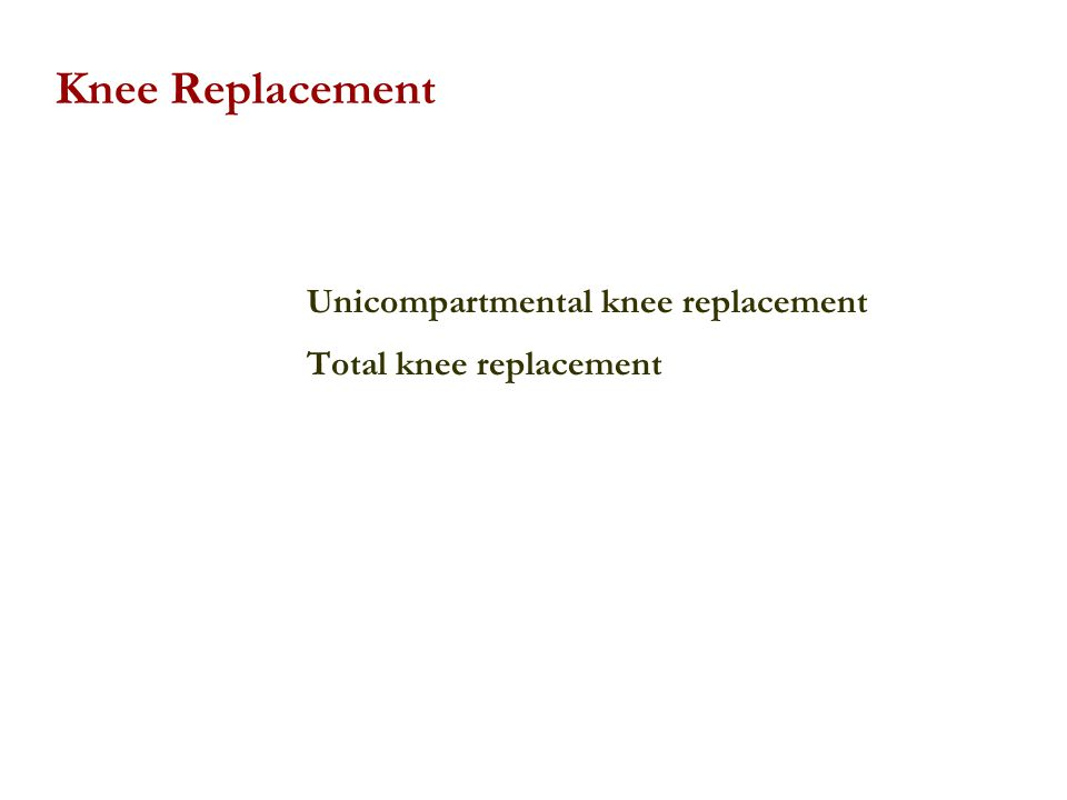 Unicompartmental knee replacement Total knee replacement Knee Replacement