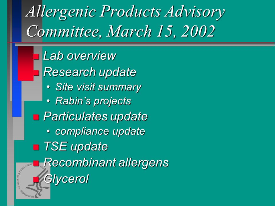 Allergenic Products Advisory Committee, March 15, 2002 n Lab overview n Research update Site visit summarySite visit summary Rabins projectsRabins projects n Particulates update compliance updatecompliance update n TSE update n Recombinant allergens n Glycerol