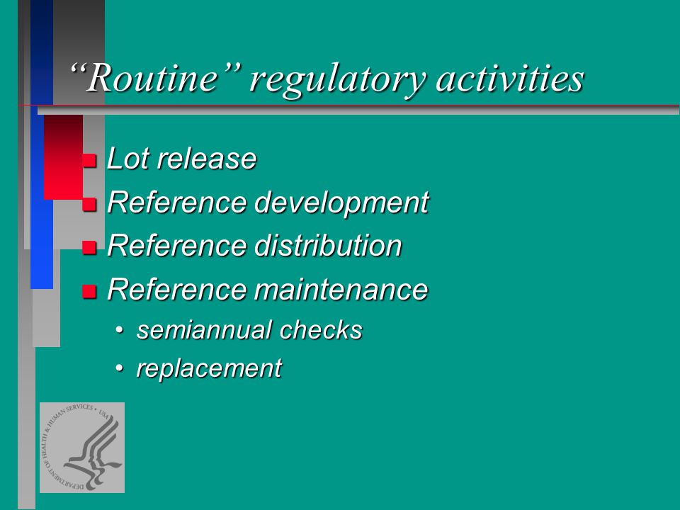 Routine regulatory activities n Lot release n Reference development n Reference distribution n Reference maintenance semiannual checkssemiannual checks replacementreplacement