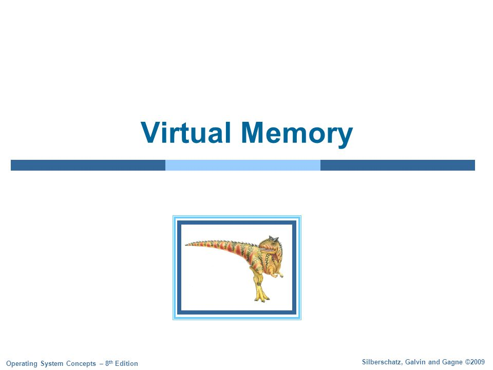 Silberschatz, Galvin and Gagne ©2009 Operating System Concepts – 8 th Edition Virtual Memory