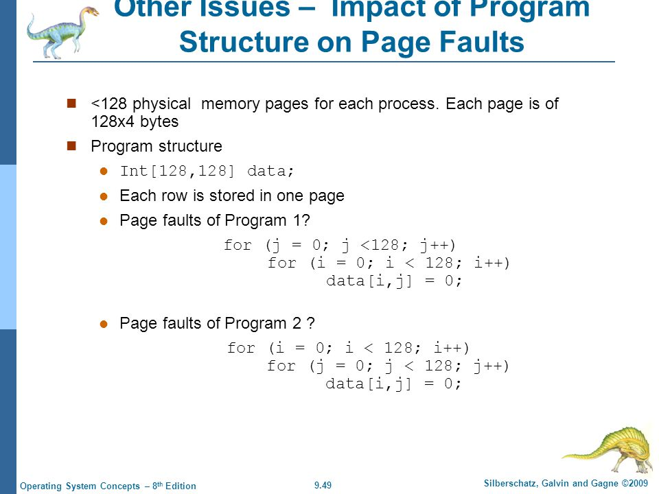 9.49 Silberschatz, Galvin and Gagne ©2009 Operating System Concepts – 8 th Edition Other Issues – Impact of Program Structure on Page Faults <128 physical memory pages for each process.