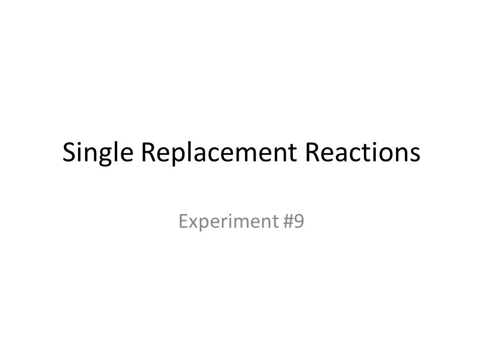 Single Replacement Reactions Experiment #9