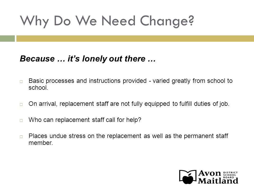 Why Do We Need Change? Because … its lonely out there … Basic processes and instructions provided - varied greatly from school to school. On arrival,