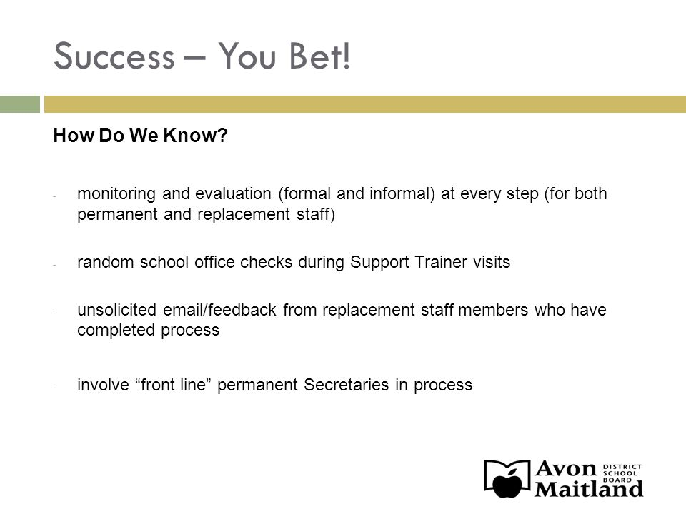 Success – You Bet! How Do We Know? - monitoring and evaluation (formal and informal) at every step (for both permanent and replacement staff) - random