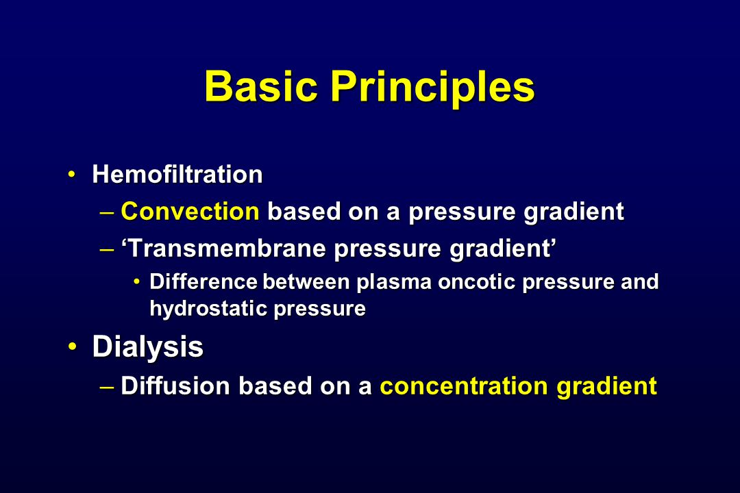 Basic Principles HemofiltrationHemofiltration –Convection based on a pressure gradient –Transmembrane pressure gradient Difference between plasma onco
