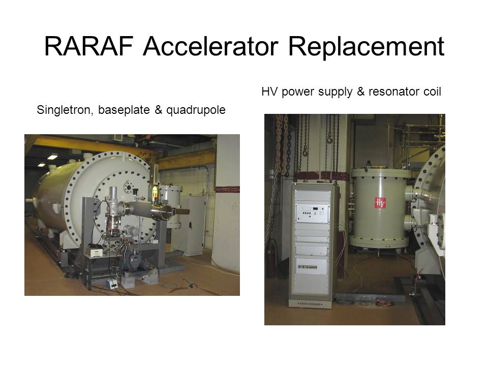 RARAF Accelerator Replacement HV power supply & resonator coil Singletron, baseplate & quadrupole