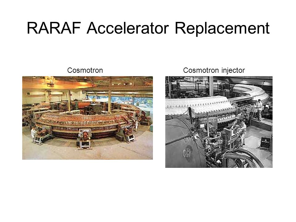 RARAF Accelerator Replacement CosmotronCosmotron injector