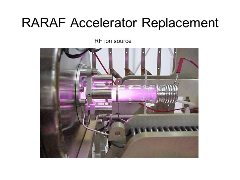 RARAF Accelerator Replacement RF ion source