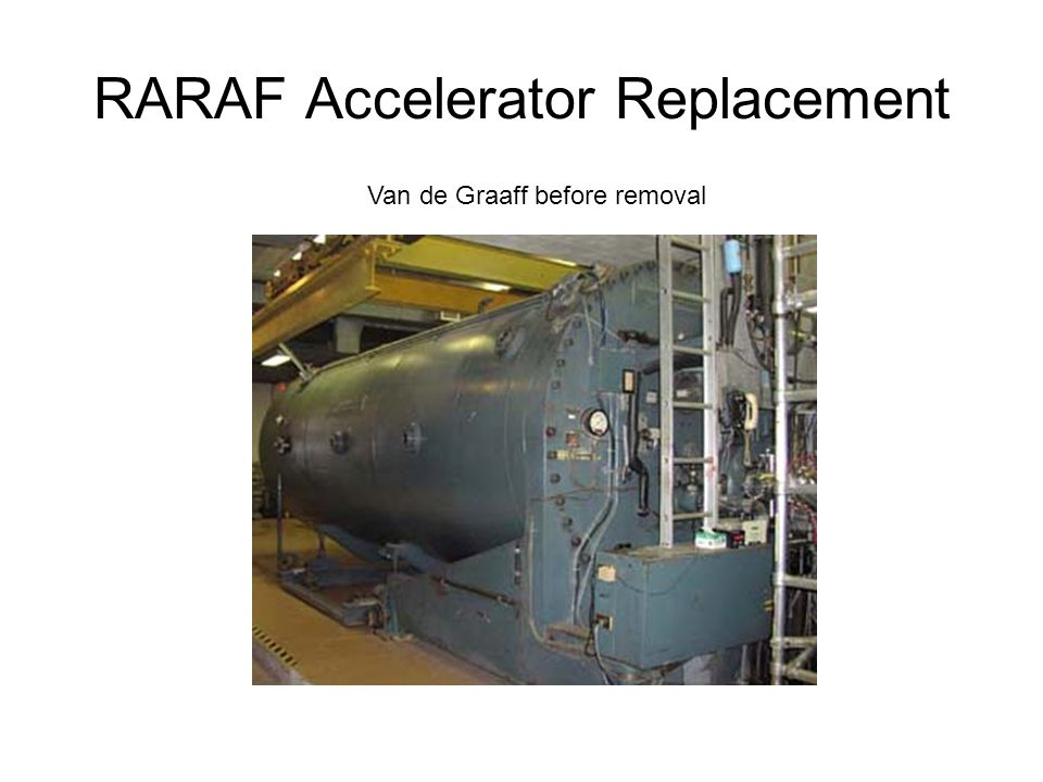 RARAF Accelerator Replacement Van de Graaff before removal