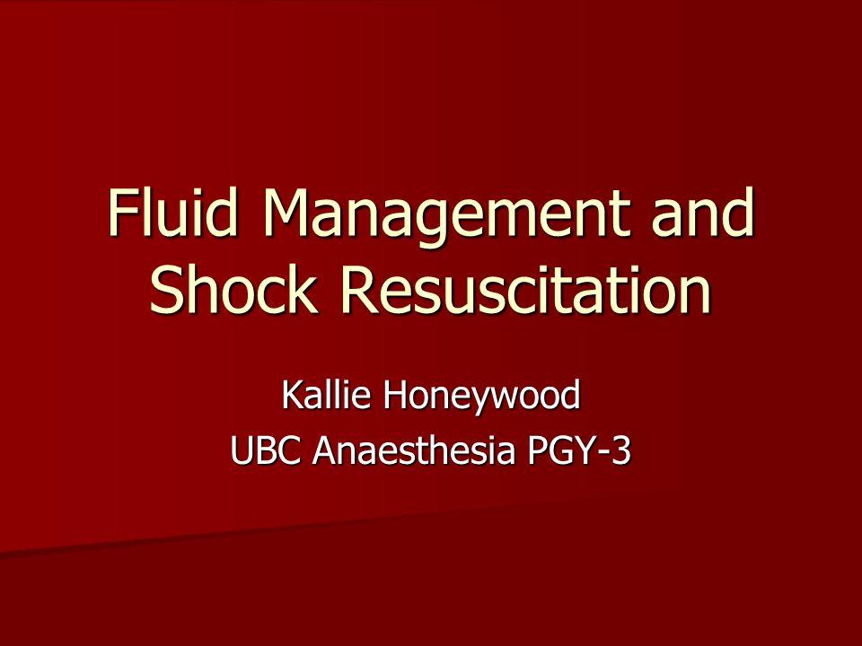 Fluid Management and Shock Resuscitation Kallie Honeywood UBC Anaesthesia PGY-3