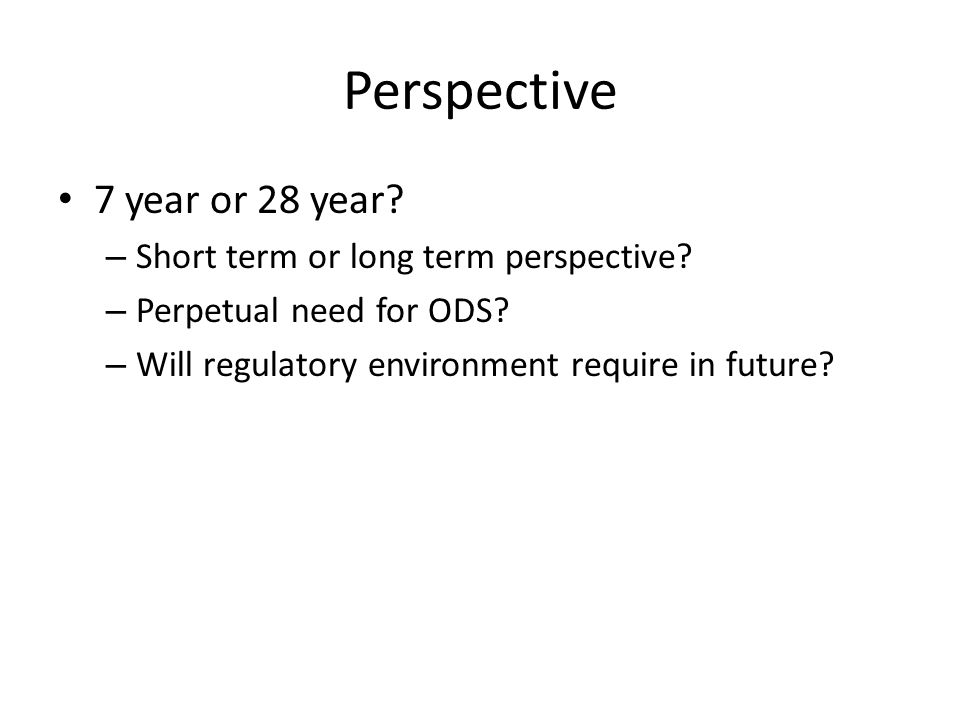 Perspective 7 year or 28 year. – Short term or long term perspective.