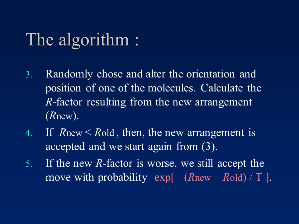 The algorithm : 3. Randomly chose and alter the orientation and position of one of the molecules.
