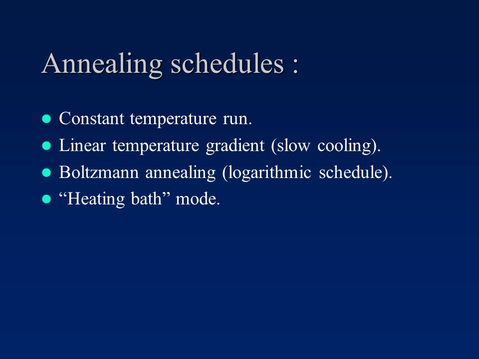 Annealing schedules : Constant temperature run. Linear temperature gradient (slow cooling).