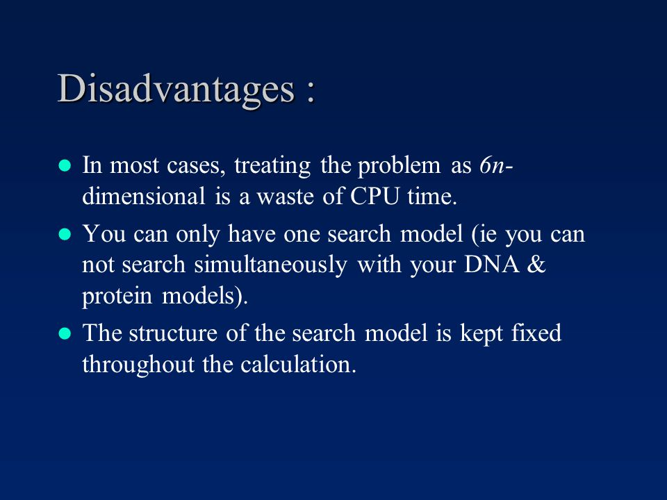 Disadvantages : In most cases, treating the problem as 6n- dimensional is a waste of CPU time.