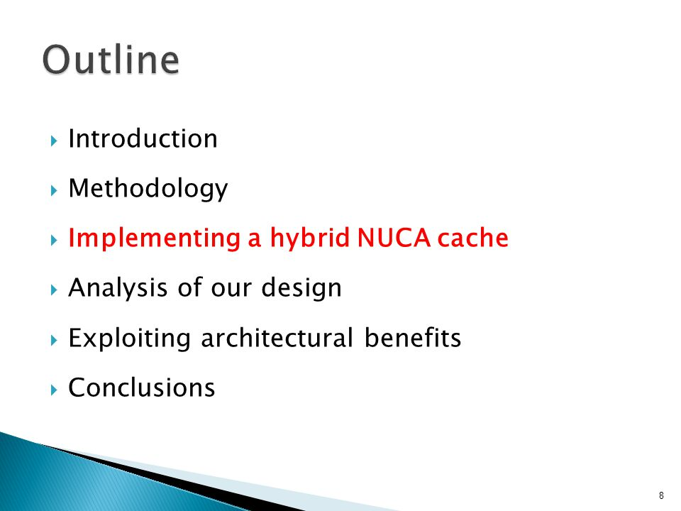 Introduction Methodology Implementing a hybrid NUCA cache Analysis of our design Exploiting architectural benefits Conclusions 8