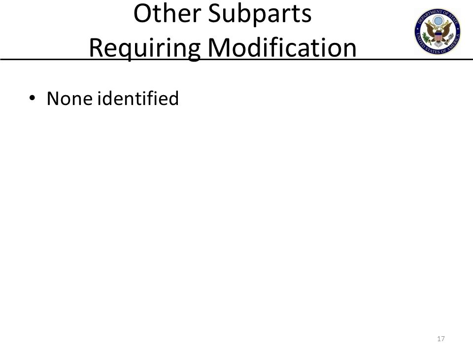 Other Subparts Requiring Modification None identified 17