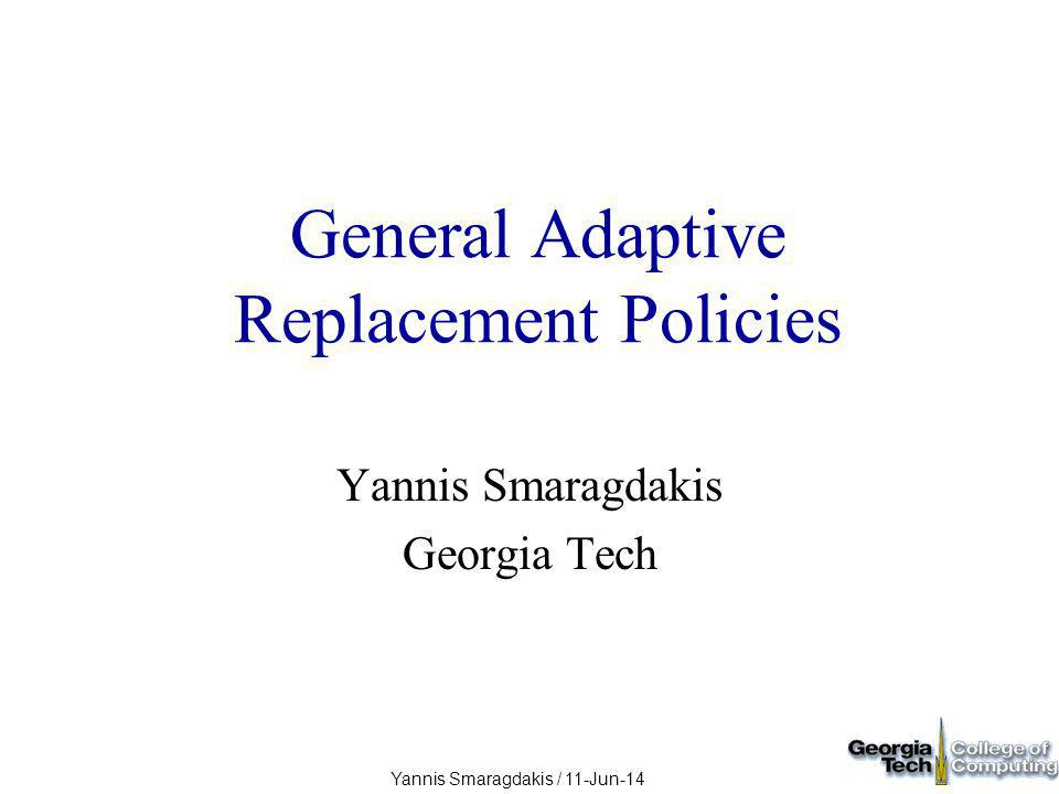 Yannis Smaragdakis / 11-Jun-14 Overview Background: theory of replacement algorithms How to make adaptive algorithms with good performance and theoretical guarantees Experimental methodologies in replacement algorithms and evaluation of the idea
