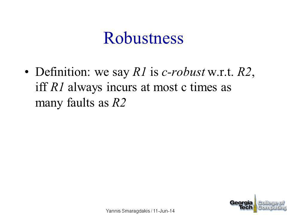 Yannis Smaragdakis / 11-Jun-14 Robustness Definition: we say R1 is c-robust w.r.t.