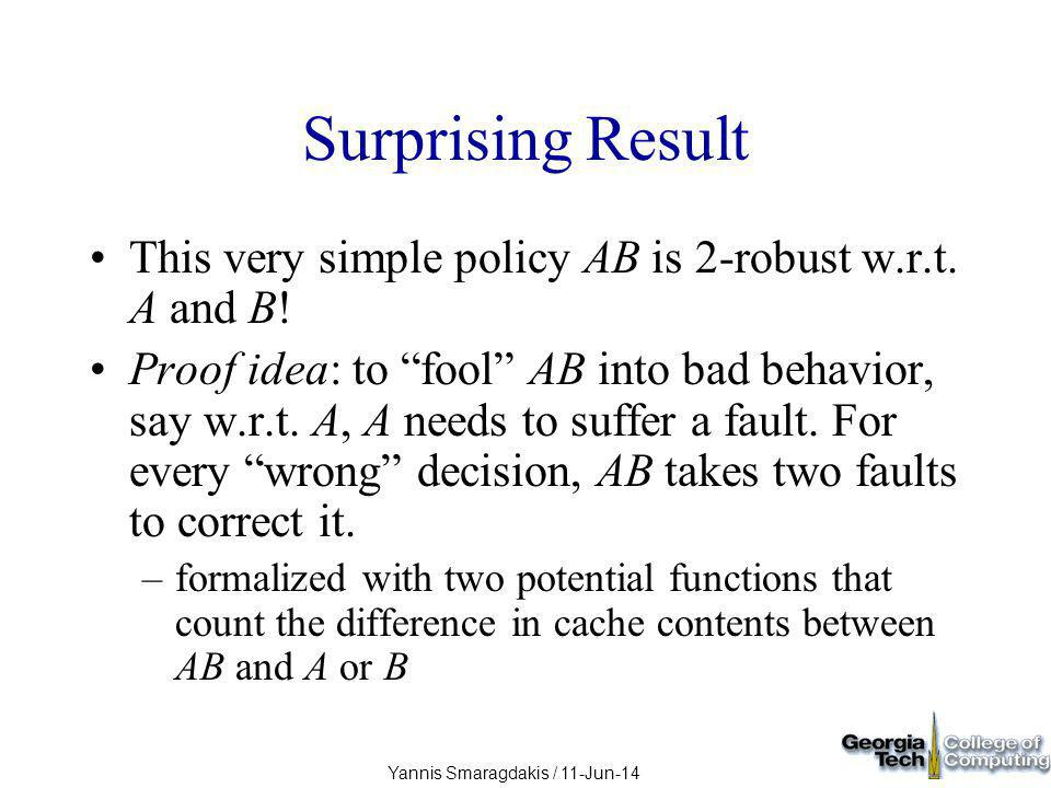 Yannis Smaragdakis / 11-Jun-14 Surprising Result This very simple policy AB is 2-robust w.r.t.