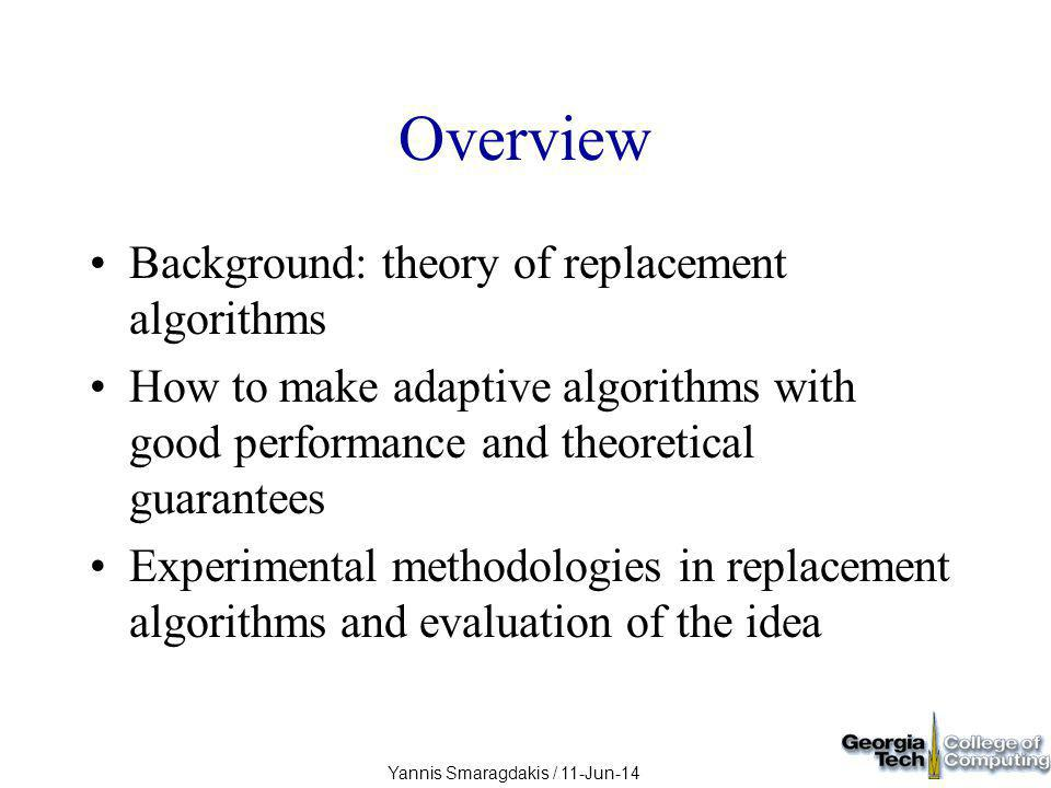 Yannis Smaragdakis / 11-Jun-14 This Paper Main result: take any two replacement algorithms A and B, produce adaptive replacement algorithm AB that will never incur more than twice (or three times) the faults of either A or B –for any input.