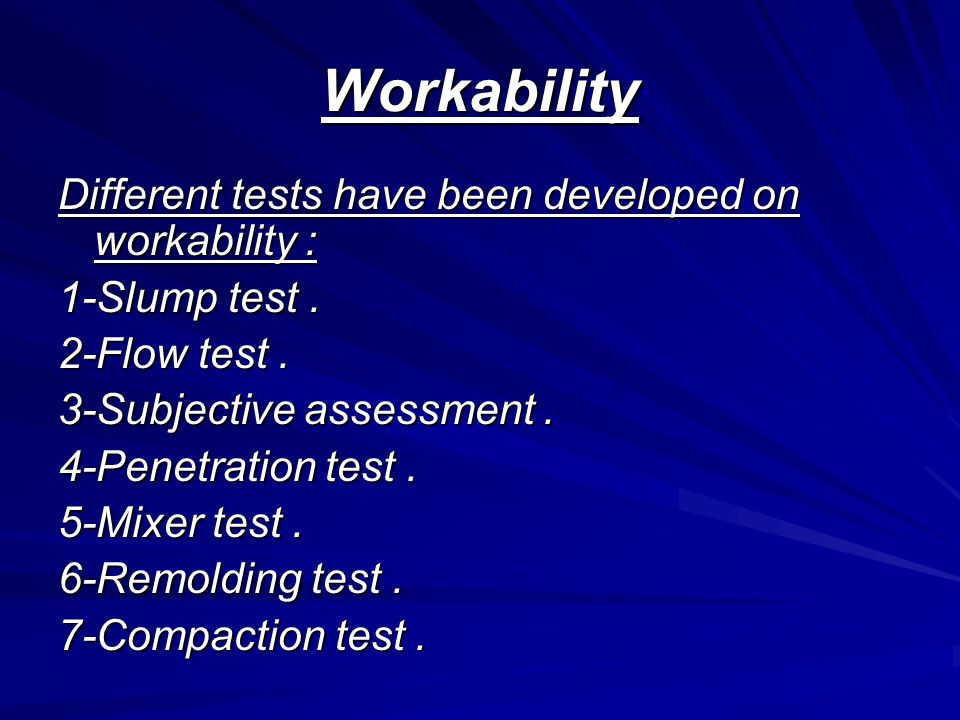 Workability Different tests have been developed on workability : 1-Slump test.
