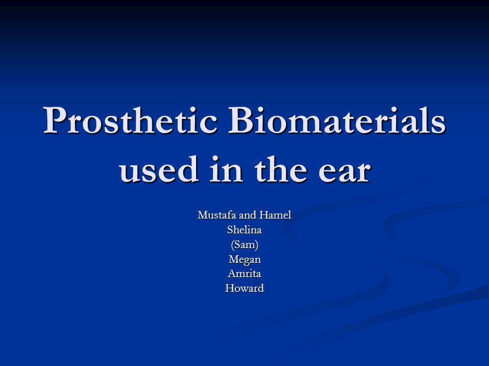 Prosthetic Biomaterials used in the ear Mustafa and Hamel Shelina(Sam)MeganAmritaHoward