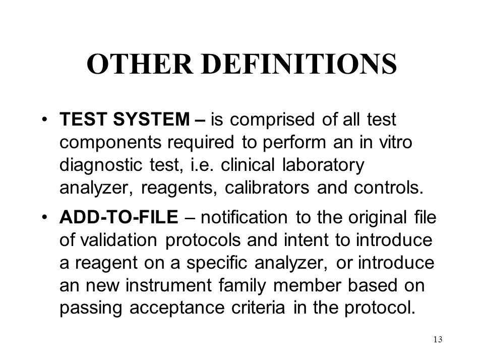 13 OTHER DEFINITIONS TEST SYSTEM – is comprised of all test components required to perform an in vitro diagnostic test, i.e. clinical laboratory analy
