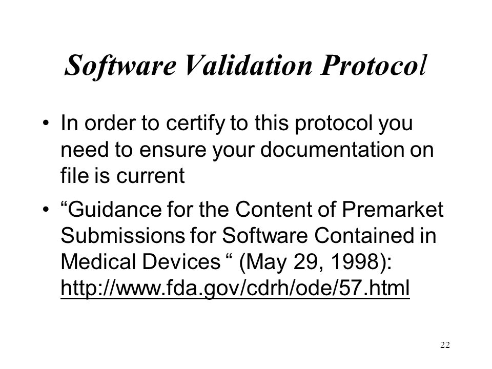 22 Software Validation Protocol In order to certify to this protocol you need to ensure your documentation on file is current Guidance for the Content