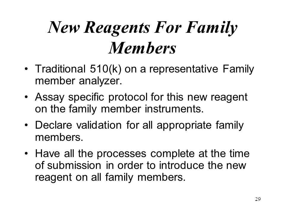 29 New Reagents For Family Members Traditional 510(k) on a representative Family member analyzer. Assay specific protocol for this new reagent on the