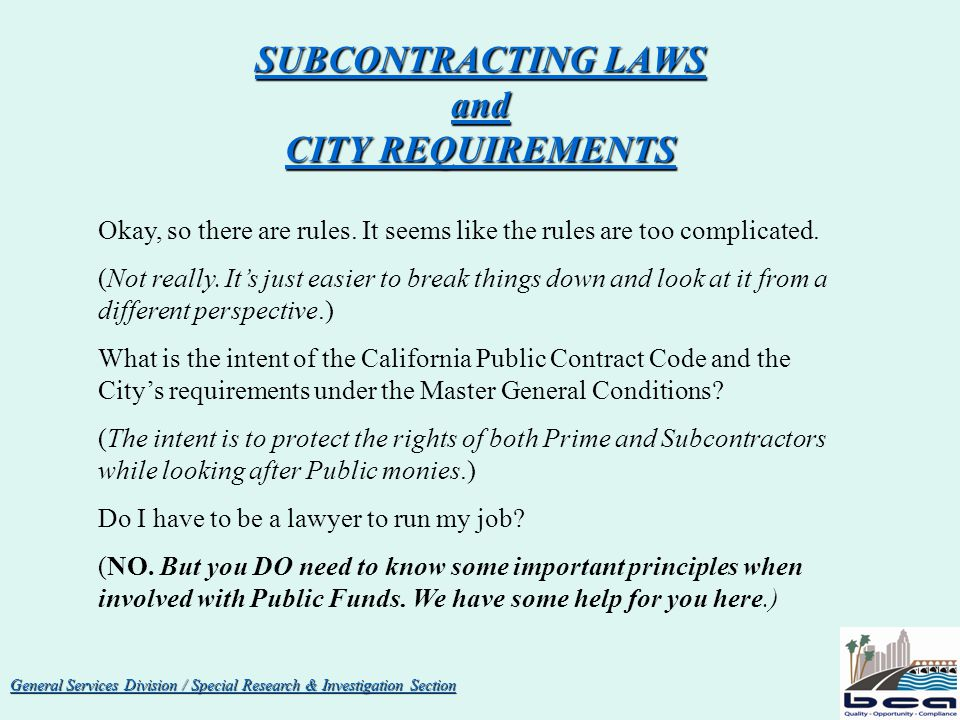 General Services Division / Special Research & Investigation Section Subcontractor Substitutions Format & Procedures Contd Requests for subcontractor substitutions must contain the following information: Project NameProject Work Order Number (W.O.#) Bid-listed Subcontractors Name Bid-listed Subcontractors letter of withdrawal (if it consents) giving reasons.