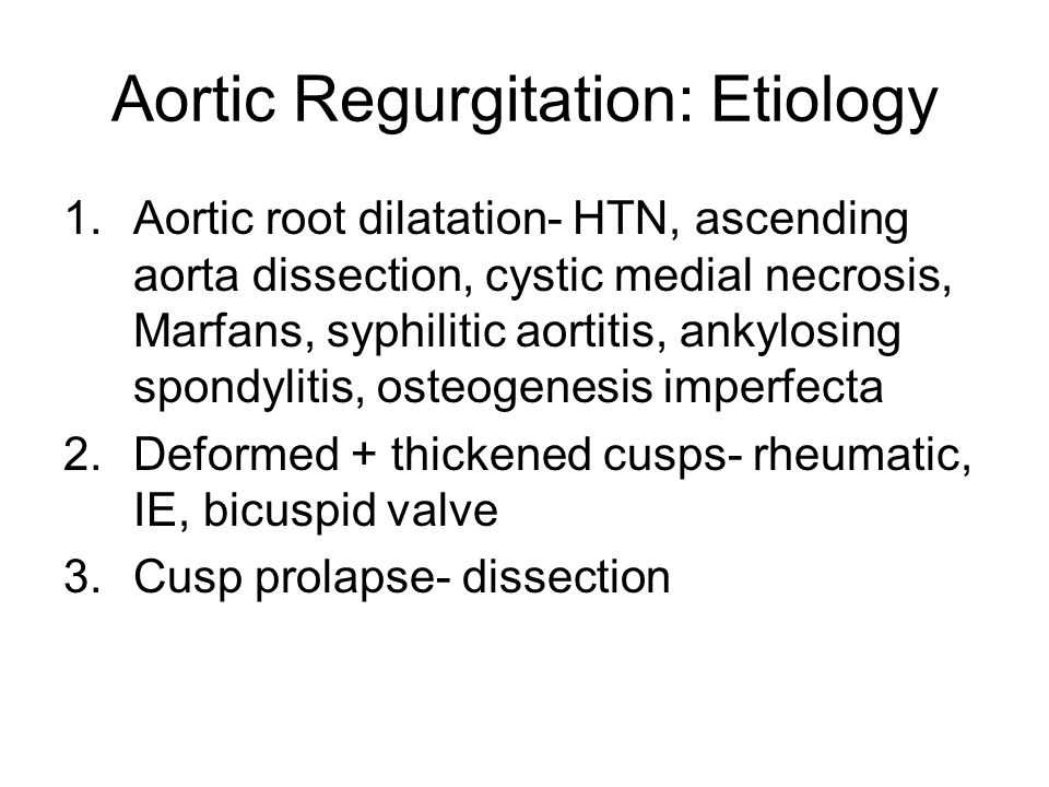 Aortic Regurgitation: Etiology 1.Aortic root dilatation- HTN, ascending aorta dissection, cystic medial necrosis, Marfans, syphilitic aortitis, ankylo