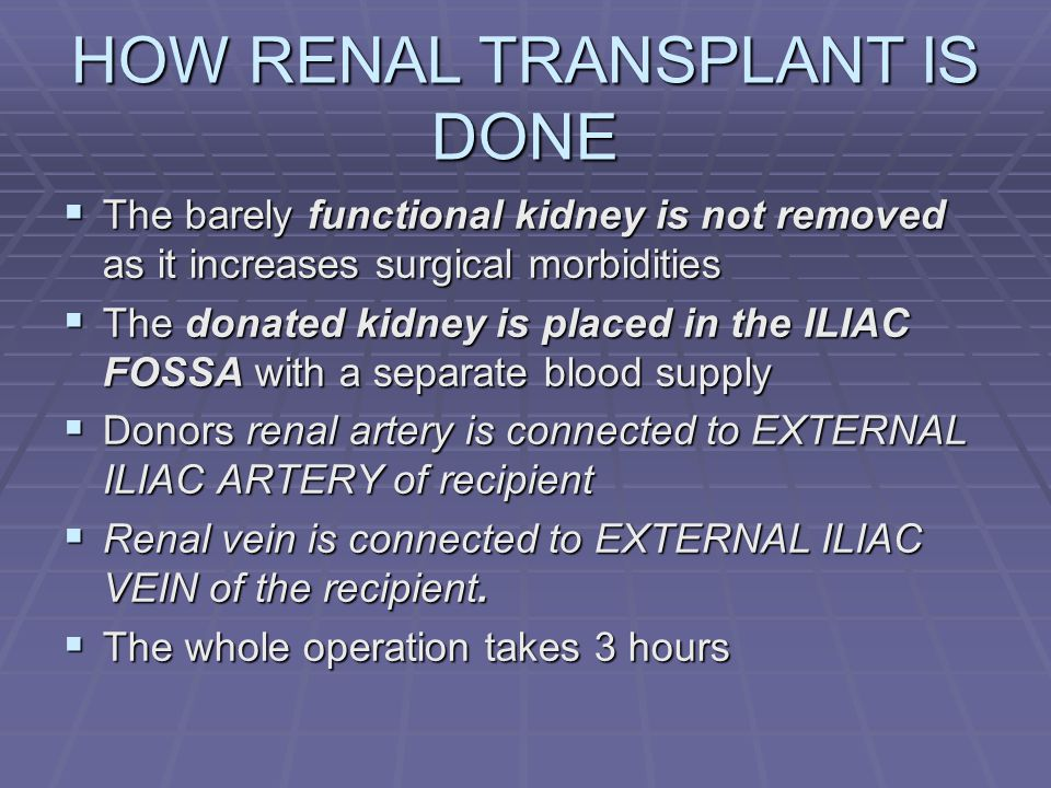 HOW RENAL TRANSPLANT IS DONE The barely functional kidney is not removed as it increases surgical morbidities The barely functional kidney is not remo