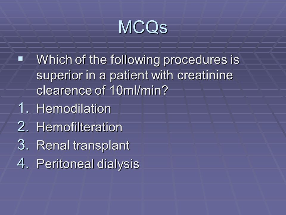 MCQs Which of the following procedures is superior in a patient with creatinine clearence of 10ml/min? Which of the following procedures is superior i