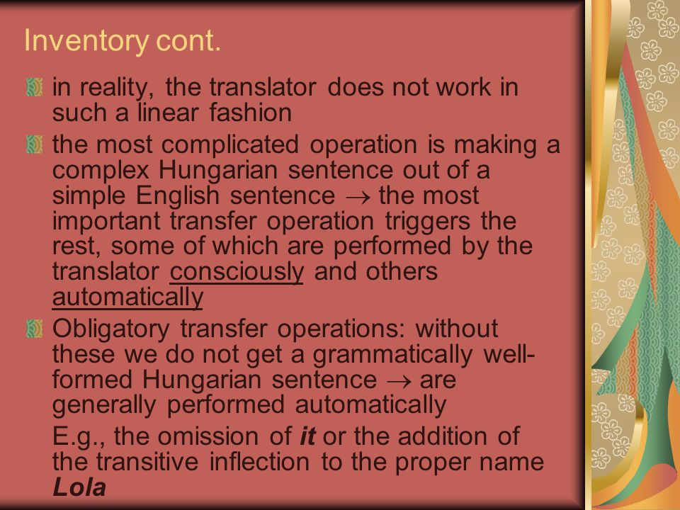 Inventory cont. in reality, the translator does not work in such a linear fashion the most complicated operation is making a complex Hungarian sentenc